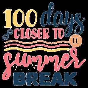 100 Days Closer To Summer Break 2