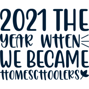2021 The Year When We Became Homechoolers