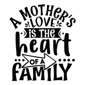 A Mothers Love Is The Heart Of A Family 01