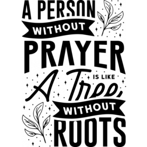 A Person Without Prayer Is Like A Three Without Roots