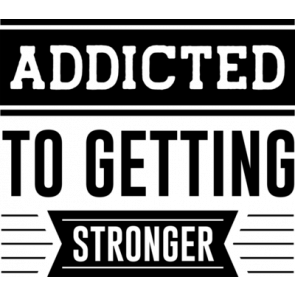 Addicted To Getting Stronger