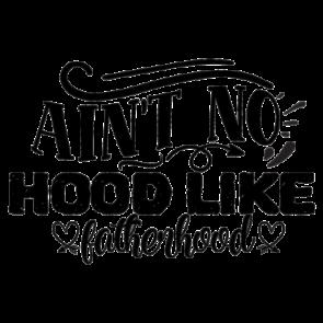 Aint No Hood Like Fatherhood 01