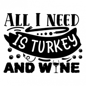 All I Need Is Turkey And Wine 01