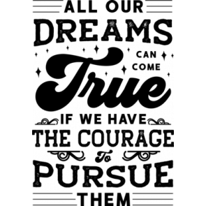 All Our Dreams Can Come True If We Have The Courage Pursue Them