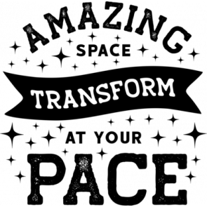 Amazing Space Transform At Your Pace