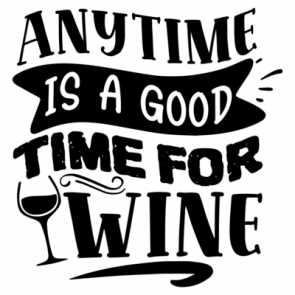 Anytime Is A Good Time For Wine 01