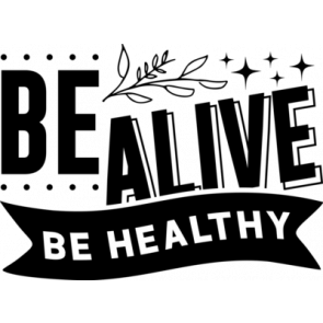 Be Alive Be Healthy