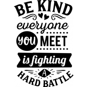 Be Kind Everyone You Meet