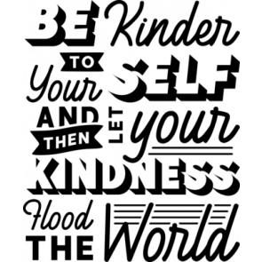 Be Kinder To Your Self And Then Let Your Kindness Hood The World