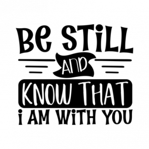 Be Still And Know That I Am With You 01