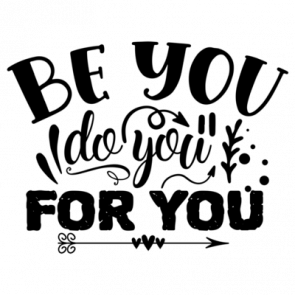 Be You Do You For You 01