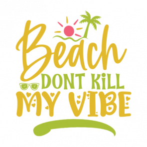 Beach Dont Kill My Vibe 01
