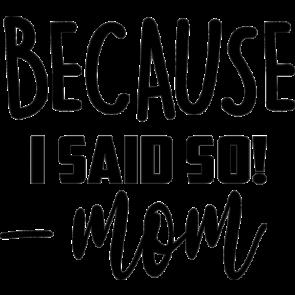 Because I Said So   Mom