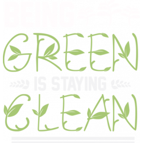 Being Green Is Staying Clean