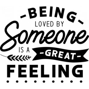 Being Loved By Someone Is A Great Feeling