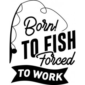 Born To Fish Forced To Work 855