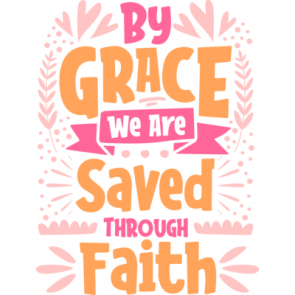 By Grace We Are Saved Through Faith