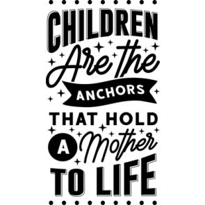 Children Are The Anchors That Hold A Mother To Life
