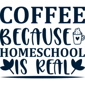 Coffee Because Homeschool Is Real