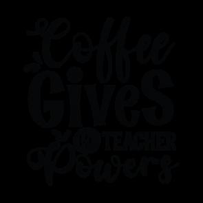 Coffee Gives Me Teacher Powers 01