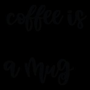 Coffee Is A Hug In A Mug 01
