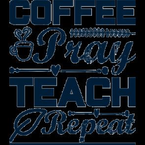 Coffee Pray Teach Repeat