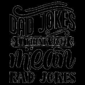 Dad Jokes I Think You Mean Rad Jokes 01