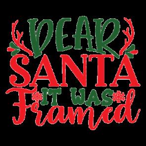 Dear Santa It Was Framed 01