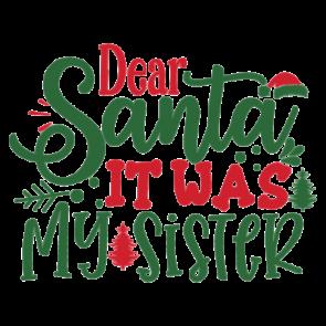 Dear Santa It Was My Sister 01
