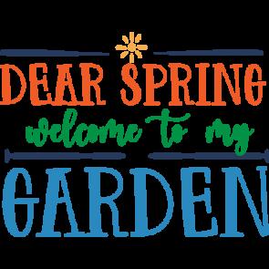 Dear Spring Welcome To My Garden