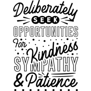 Deliberately Seek Opportunities For Kindness Sympathy  Patience