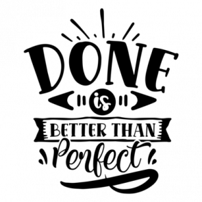 Done Is Better Than Perfect 01