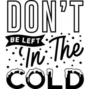 Dont Be Left In The Cold
