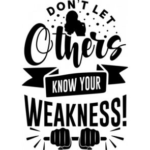 Dont Let Others Know Your Weakness