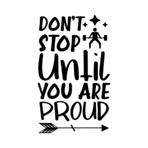 Dont Stop Until You Are Proud