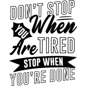 Dont Stop When You Are Tired Stop When Youre Done