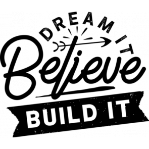 Dream Believe Build It