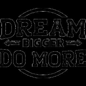 Dream Bigger Do More