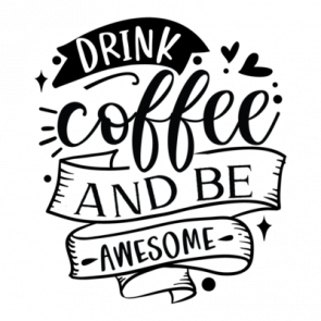 Drink Coffee And Be Awesome 01
