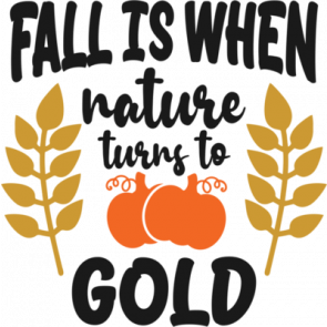 Fall Is When Nature Turns To Gold