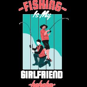 Fishing Is My Girlfriend Hahaha