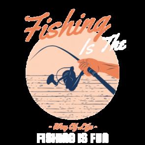 Fishing Is The Way Of Life Fishing Is Fun