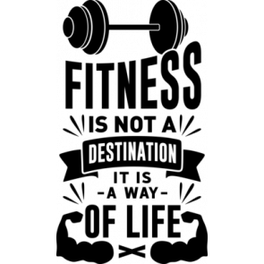 Fitness Is Not A Destination It Is A Way Of Life