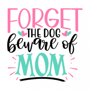 Forget The Dog Beware Of Mom 01