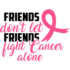 Friends Dont Let Friends Fight Cancer Alone