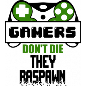 Gamers Dont Die They Respawn Gaming Tshirt