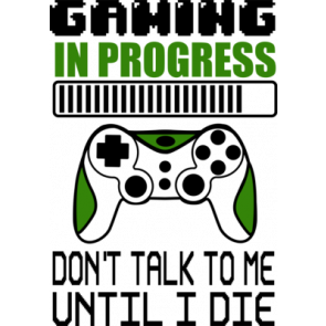 Gaming In Progress Dont Talk To Me Until I Die Gaming Tshirt