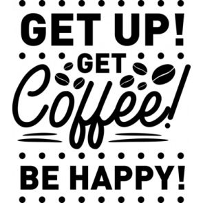 Get Up Coffee Be Happy