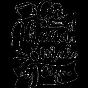 Go A Head Make My Coffee
