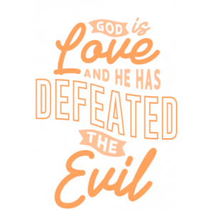 God Is Love And He Has Defeated The Evil